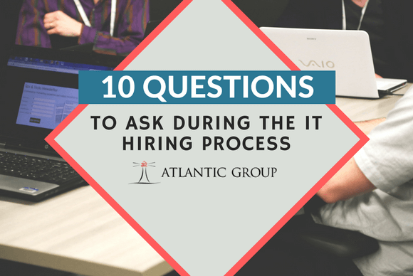 10 Questions To Ask During The IT Hiring Process