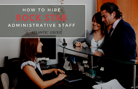 How To Hire A Rock Star Administrative Staff
