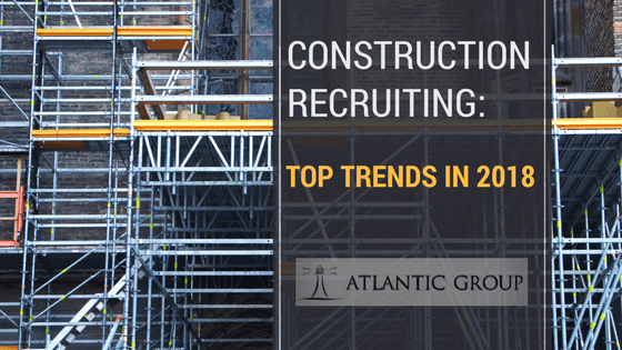 Construction Recruiting: Top Trends in 2018