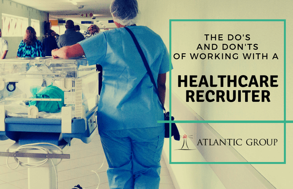 The Do's And Don'ts Of Working With A Healthcare Recruiter