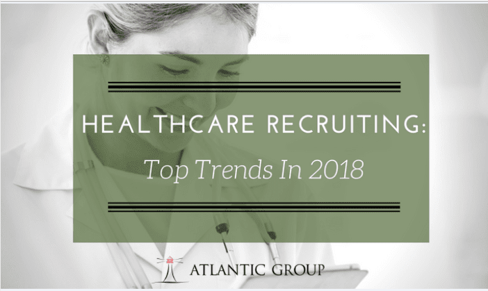 Healthcare Recruiting: Top Trends in 2018