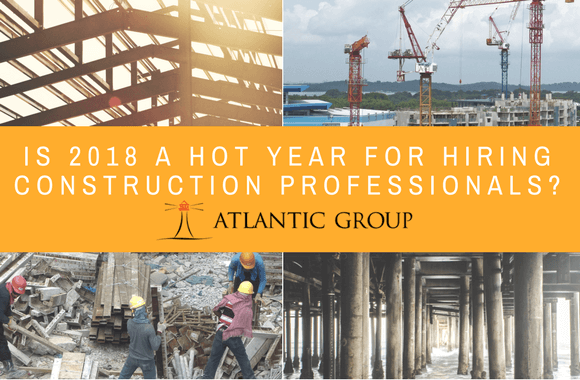 Is 2018 A Hot Year For Hiring Construction Professionals?