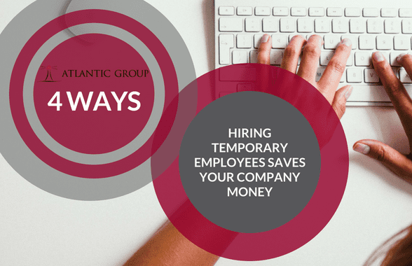 4 Ways Hiring Temporary Employees Saves Your Company Money